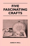 Five Fascinating Crafts - Agnes M. Miall