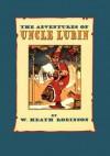 The Adventures Of Uncle Lubin - W. Heath Robinson