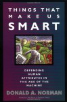 Things That Make Us Smart: Defending Human Attributes In The Age Of The Machine - Donald A. Norman, Tamara Dunaeff