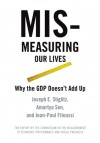 Mismeasuring Our Lives: Why GDP Doesn't Add Up - Joseph E. Stiglitz, Amartya Sen, Jean-Paul Fitoussi, Eamon Kircher-Allen, Jean-Paul Fitoussi, Anya Schiffrin