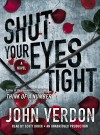 Shut Your Eyes Tight (Dave Gurney, No. 2): A Novel - Scott Brick, John Verdon