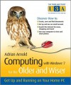 Computing with Windows 7 for the Older and Wiser: Get Up and Running on Your Home PC (The Third Age Trust (U3A)/Older & Wiser) - Adrian Arnold