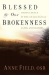 Blessed by Our Brokenness: Finding Peace in the Challenges of Aging and Illness - Anne Field
