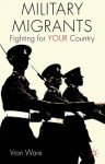 Military Migrants: Fighting for YOUR Country (Migration, Diasporas and Citizenship) - Vron Ware