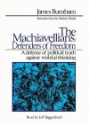 The Machiavellians: Defenders of Freedom: A Defense of Political Truth Against Wishful Thinking - James Burnham, Sidney Hook, Jeff Riggenbach