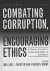 Combating Corruption, Encouraging Ethics: A Practical Guide To Management Ethics - William L. Richter, Frances Burke
