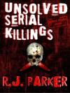 Unsolved Serial Killings - R.J. Parker