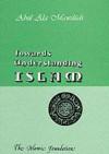 Towards Understanding Islam - Abul A'la Maududi, Khurshid Ahmad