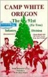 Camp White Oregon: The 91st (Pine Tree) Infantry Division: Documentary - Chris Hald, Bert Webber