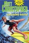 Catching Waves (Matt Christopher Sports Classics) - Matt Christopher, Stephanie True Peters
