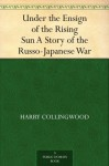 Under the Ensign of the Rising Sun A Story of the Russo-Japanese War - Harry Collingwood, Savile Lumley