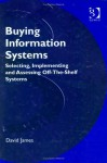 Buying Information Systems: Selecting, Implementing and Assessing Off-The-Shelf Systems - David James