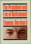 The President and Eve of Retirement: Plays and Other Writings - Thomas Bernhard, Gitta Honegger