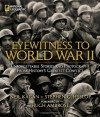 Eyewitness to World War II: Unforgettable Stories and Photographs From History's Greatest Conflict - Neil Kagan, Stephen G. Hyslop