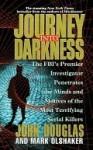 Journey Into Darkness - John E. Douglas, Mark Olshaker