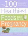 100 Healthiest Foods to Eat During Pregnancy - Allison Tannis, Jonny Bowden