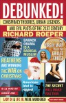 Debunked!: Conspiracy Theories, Urban Legends, and Evil Plots of the 21st Century - Richard Roeper