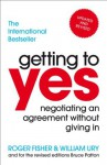 Getting to Yes: Negotiating an agreement without giving in - Roger Fisher, William Ury
