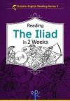 Reading The Iliad in 2 Weeks (Dolphin English Reading Series) - Homer, Alfred J. Church, Mark Grisham, John Flaxman