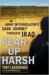 Fear Up Harsh: An Army Interrogator's Dark Journey Through Iraq - Tony Lagouranis, Allen Mikaelian