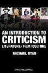 An Introduction to Criticism: Literature - Film - Culture - Michael Ryan