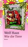 Wie die Tiere - Wolf Haas