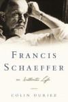 Francis Schaeffer: An Authentic Life - Colin Duriez