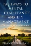 Pathways To Mental Health and Anxiety Management - Frank Hannah, Linda Carbone, Marzena Marchewka-Bairagi