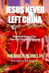 Jesus Never Left China - Werner Burklin