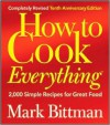 How to Cook Everything: 2000 Simple Recipes for Great Food - Mark Bittman
