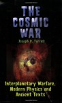 The Cosmic War: Interplanetary Warfare, Modern Physics, and Ancient Texts: A Study in Non-Catastrophist Interpretations of Ancient Leg - Joseph P. Farrell