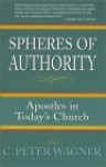 Spheres of Authority: Apostles in Today's Church - C. Peter Wagner