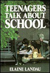 Teenagers Talk about School-- And Open Their Hearts about Their Closest Concerns - Elaine Landau, Jane Steltenpohl