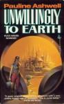 Unwillingly to Earth - Pauline Ashwell