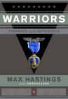 Warriors: Portraits from the Battlefield - Max Hastings