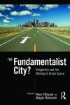 The Fundamentalist City?: Religiosity and the Remaking of Urban Space - Nezar Alsayyad, Mejgan Massoumi