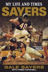 Sayers: My Life and Times - Gale Sayers, Fred Mitchell, Dick Butkus