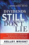 Dividends Still Don't Lie: The Truth About Investing in Blue Chip Stocks and Winning in the Stock Market - Kelley Wright