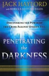 Penetrating the Darkness: Discovering the Power of the Cross Against Unseen Evil - Jack Hayford