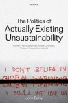 The Politics of Actually Existing Unsustainability: Human Flourishing in a Climate-Changed, Carbon Constrained World - John Barry