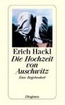 Die Hochzeit von Auschwitz: Eine Begebenheit - Erich Hackl