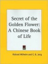 Secret of the Golden Flower: A Chinese Book of Life - C.G. Jung, Richard Wilhelm