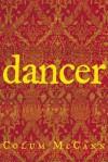 Dancer: A Novel - Colum McCann