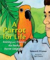 A Parrot for Life: Raising and Training the Perfect Parrot Companion - Rebecca K. O'Connor
