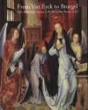 From Van Eyck to Bruegel: Early Netherlandish Painting in The Metropolitan Museum of Art - Maryan W. Ainsworth, Maryan Wynn Ainsworth, Maryan W. Ainsworth