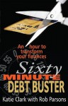 Sixty Minute Debt Buster: An Hour To Transform Your Finances - Katie Clark, Rob Parsons