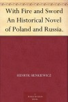With Fire and Sword: An Historical Novel of Poland and Russia - Henryk Sienkiewicz, Jeremiah Curtin