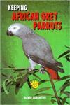 Keeping African Grey Parrots (Ts-111) - David Alderton