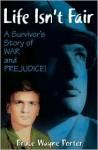 Life Isn't Fair: A Survivor's Story of War and Prejudice! - Bruce Porter