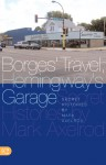 Borges' Travel, Hemingway's Garage: Secret Histories - Mark Axelrod